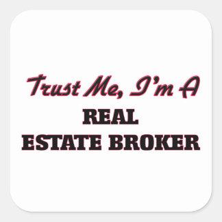 Trust me I'm a Real Estate Broker Square Sticker