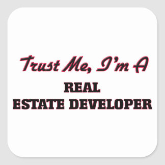 Trust me I'm a Real Estate Developer Square Sticker