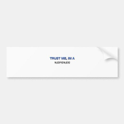 Trust Me I'm a Referee Bumper Sticker
