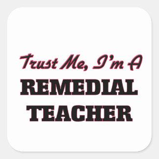 Trust me I'm a Remedial Teacher Square Sticker