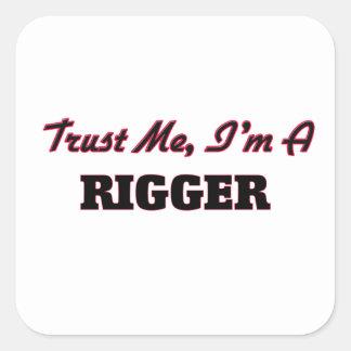 Trust me I'm a Rigger Square Sticker
