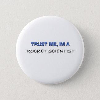 Trust Me I'm a Rocket Scientist 6 Cm Round Badge
