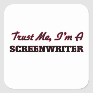 Trust me I'm a Screenwriter Square Sticker