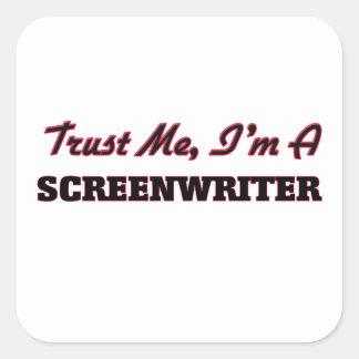 Trust me I'm a Screenwriter Square Sticker