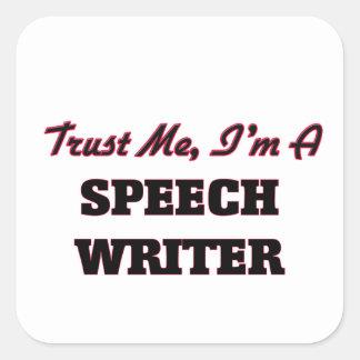 Trust me I'm a Speech Writer Square Sticker