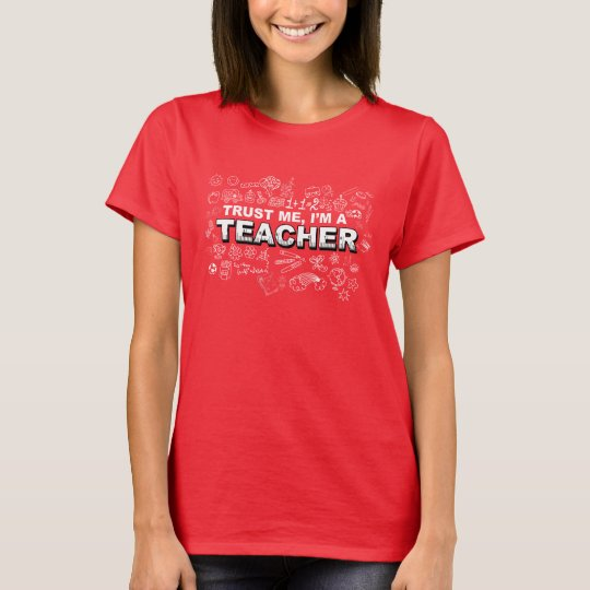 Trust Me, I'm A Teacher. T-Shirt