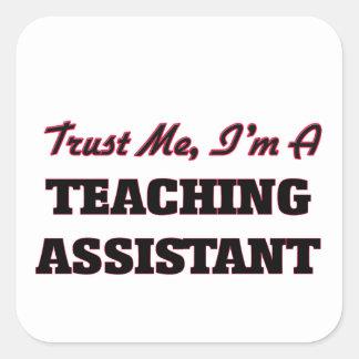Trust me I'm a Teaching Assistant Square Sticker