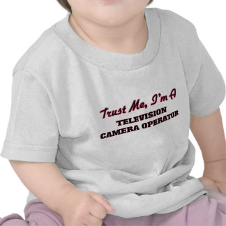 Trust me I'm a Television Camera Operator Tee Shirts
