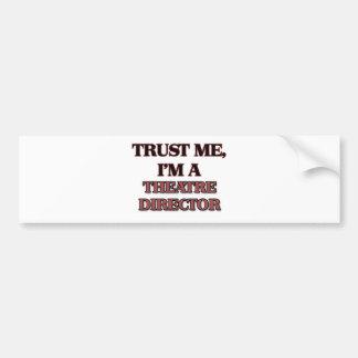 Trust Me I'm A THEATRE DIRECTOR Bumper Sticker