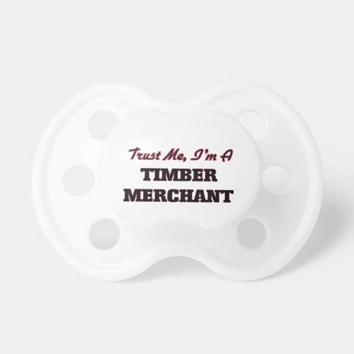 Trust me I'm a Timber Merchant Pacifiers