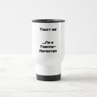 Trust me...I'm a Traffic-Reporter Travel Mug