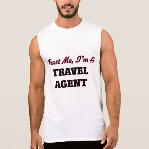 Trust me I'm a Travel Agent Sleeveless T-shirts