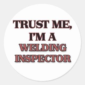 Trust Me I'm A WELDING INSPECTOR Round Sticker