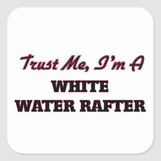 Trust me I'm a White Water Rafter Square Sticker