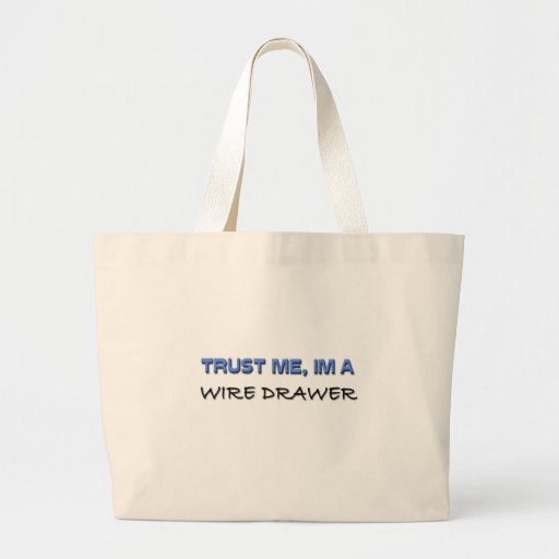 Trust Me I'm a Wire Drawer Tote Bags