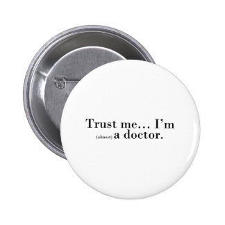 """Trust me... I'm (almost) a doctor."" 6 Cm Round Badge"