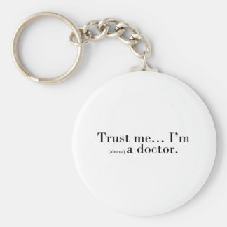 """Trust me... I'm (almost) a doctor."" Basic Round Button Key Ring"