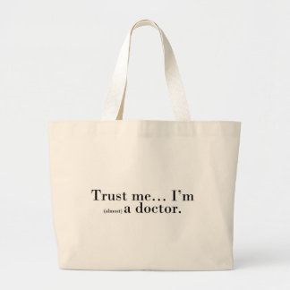 """Trust me... I'm (almost) a doctor."" Large Tote Bag"