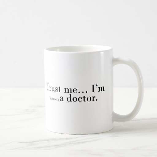 """Trust me... I'm (almost) a doctor."" Coffee Mugs"