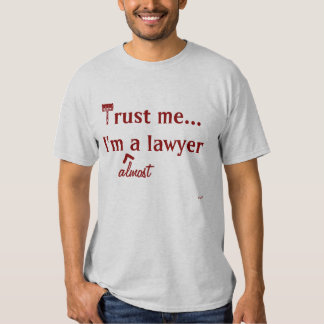 Trust me, I'm (almost) a lawyer Shirt