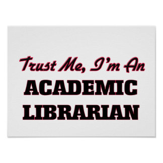 Trust me I'm an Academic Librarian Print
