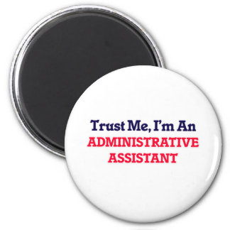 Trust me, I'm an Administrative Assistant 6 Cm Round Magnet