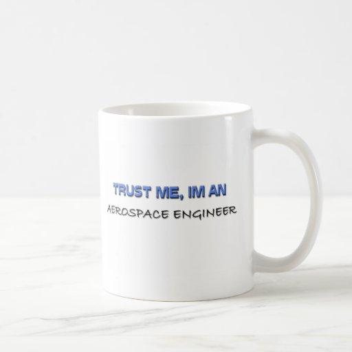 Trust Me I'm an Aerospace Engineer Coffee Mug