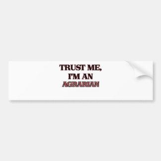 Trust Me I'm an Agrarian Bumper Sticker