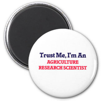 Trust me, I'm an Agriculture Research Scientist 6 Cm Round Magnet