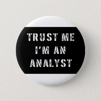 Trust Me I'm An Analyst 6 Cm Round Badge