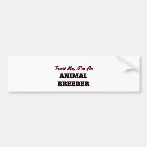Trust me I'm an Animal Breeder Bumper Sticker