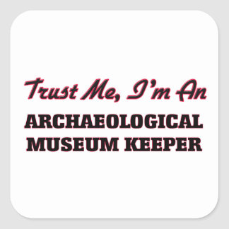 Trust me I'm an Archaeological Museum Keeper Square Sticker