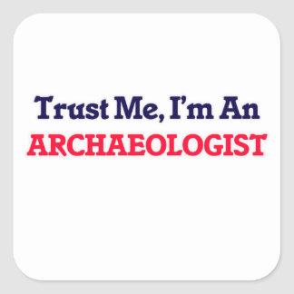 Trust me, I'm an Archaeologist Square Sticker