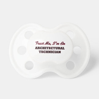 Trust me I'm an Architectural Technician Baby Pacifiers