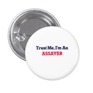 Trust me, I'm an Assayer 3 Cm Round Badge