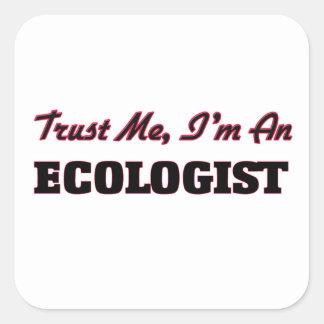 Trust me I'm an Ecologist Square Sticker