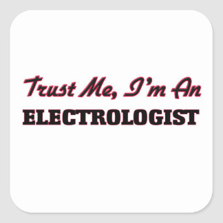Trust me I'm an Electrologist Square Sticker