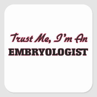 Trust me I'm an Embryologist Square Sticker
