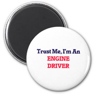 Trust me, I'm an Engine Driver 6 Cm Round Magnet