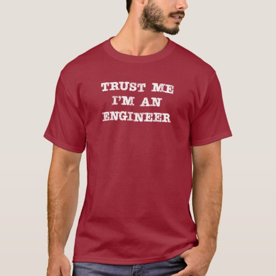 Trust Me I'm an Engineer (white) T-Shirt