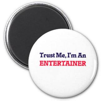 Trust me, I'm an Entertainer 6 Cm Round Magnet