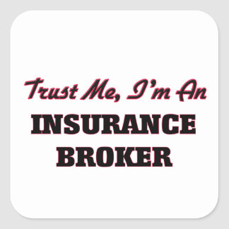Trust me I'm an Insurance Broker Square Stickers
