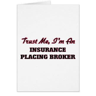 Trust me I'm an Insurance Placing Broker Greeting Card