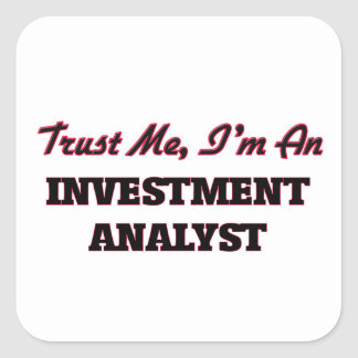 Trust me I'm an Investment Analyst Square Sticker
