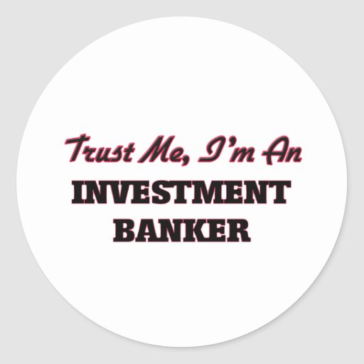 Trust me I'm an Investment Banker Stickers