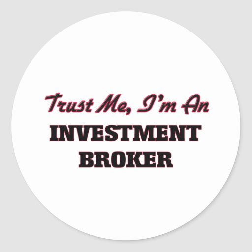 Trust me I'm an Investment Broker Round Stickers