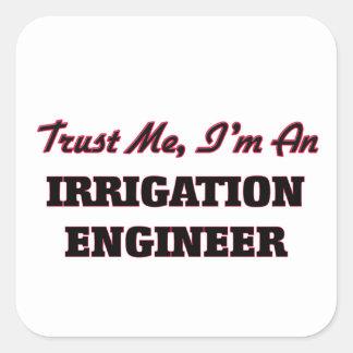 Trust me I'm an Irrigation Engineer Square Sticker