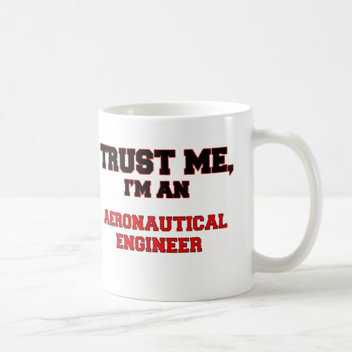 Trust Me I'm an My Aeronautical Engineer Coffee Mugs