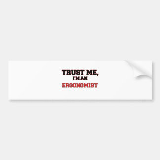 Trust Me I'm an My Ergonomist Bumper Sticker