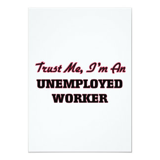 """Trust me I'm an Unemployed Worker 5"""" X 7"""" Invitation Card"""